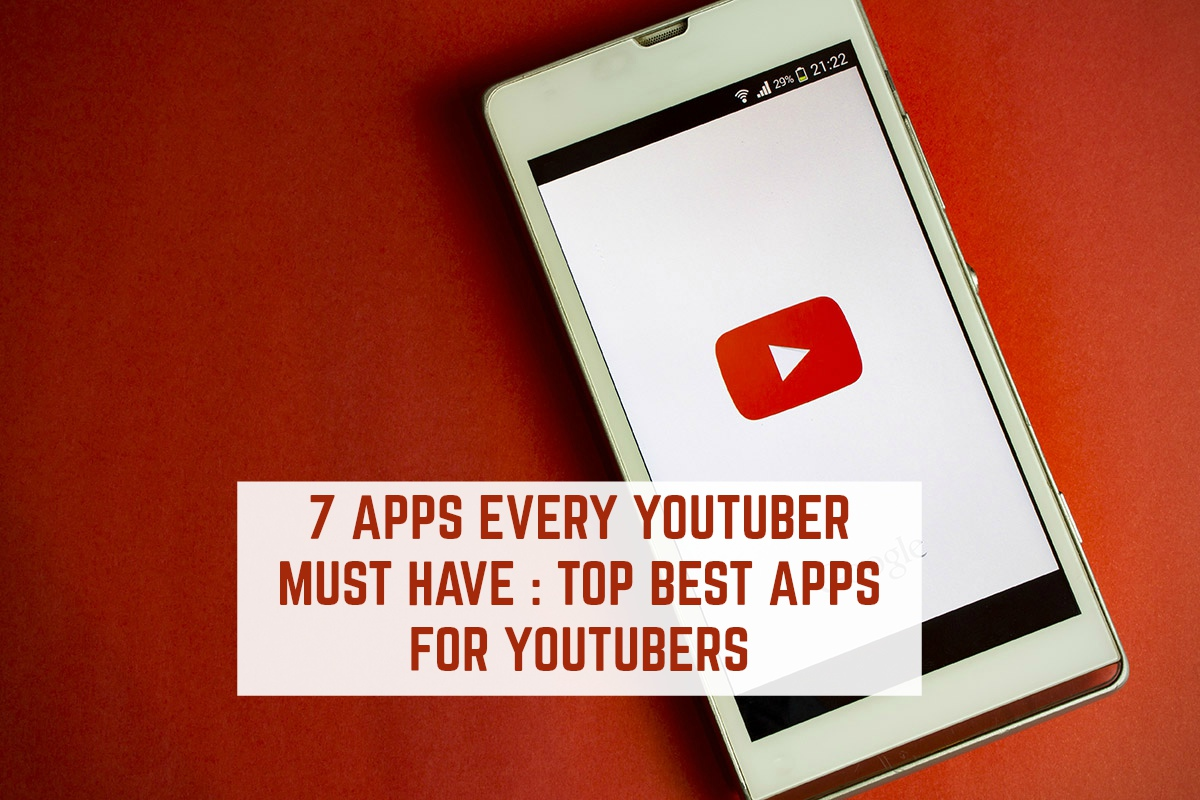 7 Apps Every YOUTUBER Must Have : Top Best Apps for YOUTUBERS